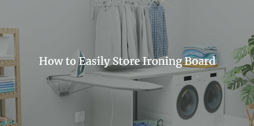 How To Easily Store Ironing Board